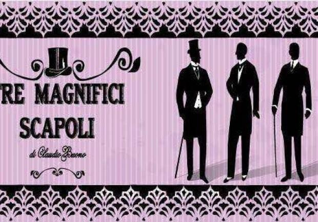 "Teatro a Cunzumè presenta""Tre magnifici scapoli"""